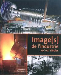 Image(s) de l'industrie, XIXe-XXe siècle
