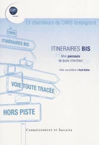 Itinéraire bis : mon parcours de jeune chercheur : 13 chercheurs du CNRS témoignent