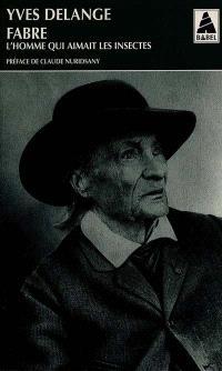 Jean Henri Fabre, l'homme qui aimait les insectes : naturaliste total et pédagogue du XIXe siècle