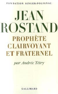 Jean Rostand, prophète clairvoyant et fraternel