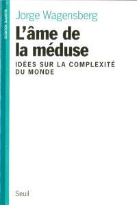 L'âme de la méduse : idées sur la complexité du monde