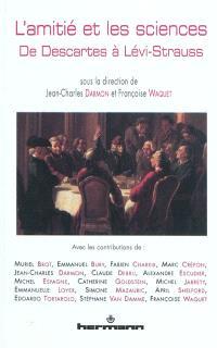 L'amitié et les sciences : de Descartes à Lévi-Strauss