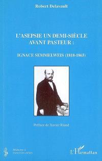 L'asepsie un demi-siècle avant Pasteur : Ignace Semmelweis (1818-1865)