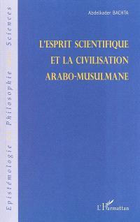 L'esprit scientifique et la civilisation arabo-musulmane