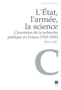 L'Etat, l'armée, la science : l'invention de la recherche publique en France (1763-1830)