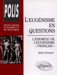 L'eugénisme en questions : l'exemple de l'eugénisme français