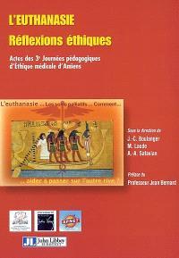 L'euthanasie : réflexions éthiques : actes des 3e Journées pédagogiques d'éthique médicale d'Amiens, 20-22 sept. 2001