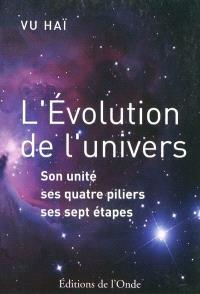 L'évolution de l'Univers : son unité, ses quatre piliers, ses sept étapes