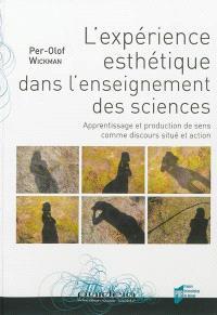L'expérience esthétique dans l'enseignement des sciences : apprentissage et production de sens comme discours situé et action