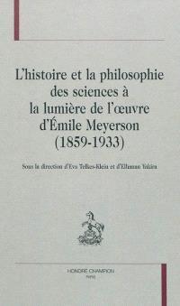 L'histoire et la philosophie des sciences à la lumière de l'oeuvre d'Emile Meyerson (1859-1933)
