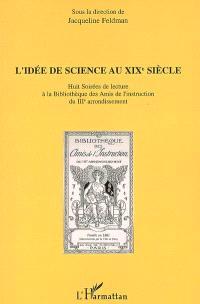 L'idée de science au XIXe siècle : huit soirées de lecture à la Bibliothèque des amis de l'instruction du IIIe arrondissement