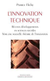 L'innovation technique : récents développements en sciences sociales : vers une nouvelle théorie de l'innovation