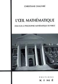 L'oeil mathématique : essai sur la philosophie mathématique de Peirce