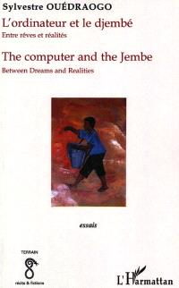 L'ordinateur et le djembé : entre rêves et réalités : Burkina Faso : essais = The computer and the jembe : between dreams and realities