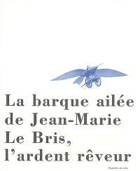 La barque ailée de Jean-Marie Le Bris, l'ardent rêveur