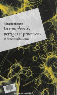 La complexité, vertiges et promesses : 18 histoires de sciences