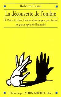 La découverte de l'ombre : de Platon à Galilée, l'histoire d'une énigme qui a fasciné les grands esprits de l'humanité