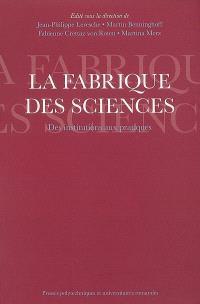 La fabrique des sciences : des institutions aux pratiques