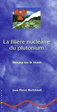 La filière nucléaire du plutonium : menace pour le vivant