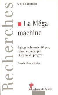 La méga-machine : raison technoscientifique, raison économique et mythe du progrès