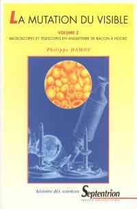 La mutation du visible : essai sur la portée épistémologique des instruments d'optique au XVIIe siècle. Volume 2, Microscopes et télescopes en Angleterre, de Bacon à Hooke