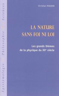 La nature sans foi ni loi : les grands thèmes de la physique du XXe siècle