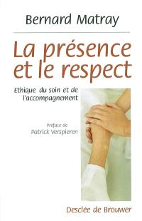 La présence et le respect : éthique du soin et de l'accompagnement