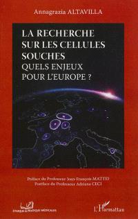 La recherche sur les cellules souches : quels enjeux pour l'Europe ?