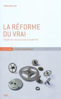 La réforme du vrai : enquête sur les sources de la modernité