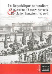 La République naturaliste : collections d'histoire naturelle et Révolution française : 1789-1804
