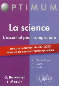 La science : l'essentiel pour comprendre : concours commun des IEP 2013, épreuve de questions contemporaines