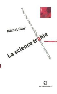 La science trahie : pour une autre politique de la recherche