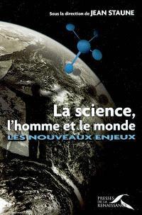 La science, l'homme et le monde : les nouveaux enjeux