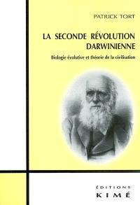 La seconde révolution darwinienne : biologie évolutive et théorie de la civilisation