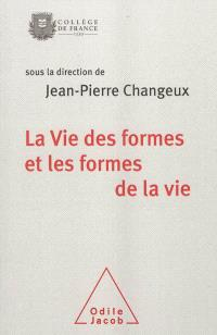 La vie des formes et les formes de la vie : colloque annuel 2011