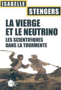 La vierge et le neutrino : les scientifiques dans la tourmente