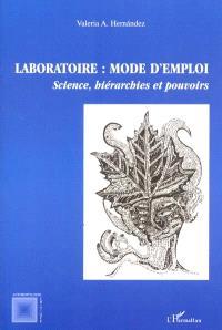Laboratoire : mode d'emploi : science, hiérarchies et pouvoirs