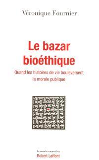 Le bazar bioéthique : quand les histoires de vie bouleversent la morale publique
