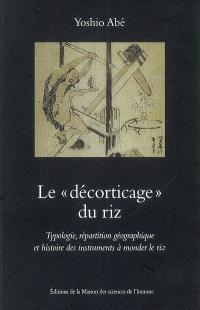 Le décorticage du riz : typologie, répartition géographique et histoire des instruments à monder le riz