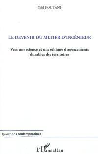 Le devenir du métier d'ingénieur : vers une science et une éthique d'agencements durables des territoires