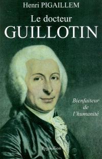Le docteur Guillotin : bienfaiteur de l'humanité