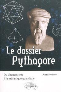 Le dossier Pythagore : du chamanisme à la mécanique quantique