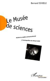 Le musée des sciences : montée du modèle communicationnel et recomposition du champ muséal