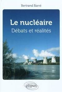 Le nucléaire : débats et réalités