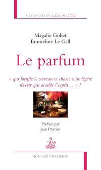 Le parfum : qui fortifie le cerveau et chasse cette légère rêverie qui accable l'esprit... ?