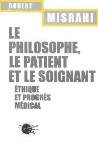 Le philosophe, le patient et le soignant : éthique et progrès médical