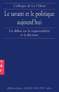 Le savant et le politique aujourd'hui : colloque de La Villette, 7 juin 1996