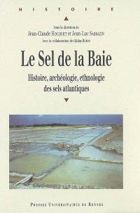 Le sel de la baie : histoire, archéologie, ethnologie des sels atlantiques