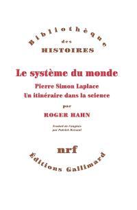 Le système du monde : Pierre Simon Laplace, un itinéraire dans la science