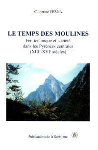 Le temps des moulines : fer, technique et société dans les Pyrénées centrales : XIIIe-XVIe siècles